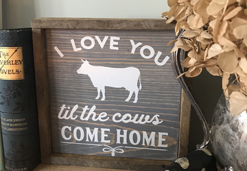 Cows come home | I Love You Til the Cows Come Home Sign | Wooden Sign | Farmhouse Sign | Rustic wooden sign | Cow Decor