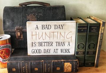 Hunting sign | A bad day hunting is better than a good day at work sign | fathers day signs | unique father's Day gift | hunting lover gift