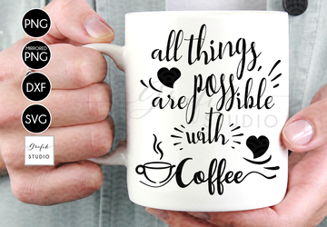 All things are possible with coffee svg